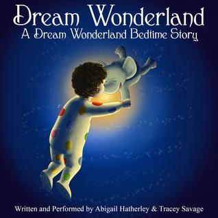 Dream Wonderland: A Dream Wonderland Bedtime Story - Audiobook Edition