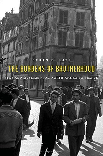 The Burdens of Brotherhood Jews and Muslims from North Africa to France