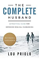 The Complete Husband: A Practical Guide for Improved Biblical Husbanding