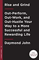 Rise and Grind: Outperform, Outwork, and Outhustle Your Way to a More Successful and RewardingLife