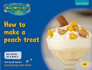 How to make a Peach Treat: Non-Fiction Set 6 Book 2 (Read Write Inc. Phonics)
