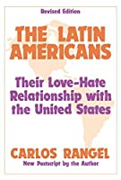 The Latin Americans: Their Love-hate Relationship with the United States
