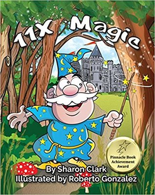11X Magic: A Children's Picture Book That Makes Math Fun, With a Cartoon Rhyming Format to Help Kids See How Magical 11X Math Can Be