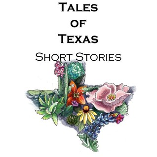 Tales of Texas: Short Stories, an Anthology of Texas Fiction