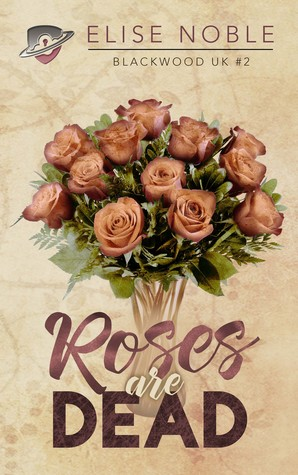 f210e326097 Roses are Dead (Blackwood UK, #2) by Elise Noble
