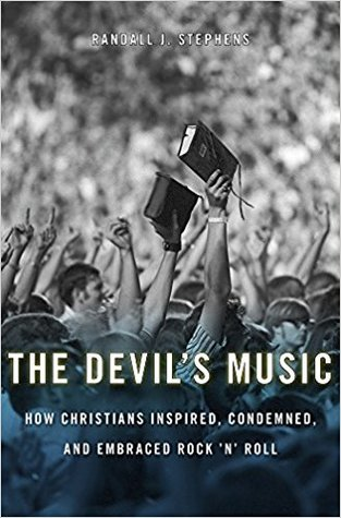 The Devil's Music: How Christians Inspired, Condemned, and Embraced Rock 'n' Roll