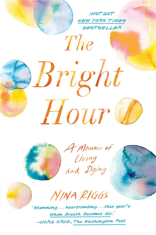 The Bright Hour - A Memoir of Living and Dying