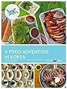 A Food Adventure in Korea (Soul of Seoul)