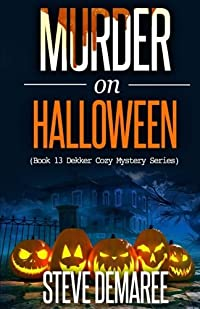 Murder on Halloween: Volume 13 (Dekker Cozy Mystery Series)