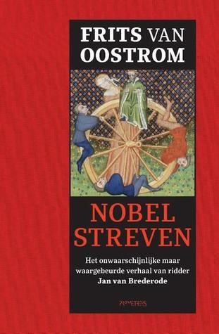 Nobel streven: Het onwaarschijnlijke maar waargebeurde verhaal van ridder Jan van Brederode