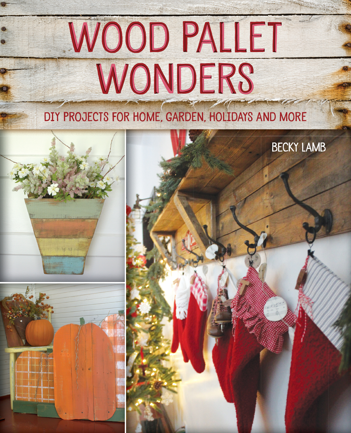 Wood Pallet Wonders - Becky Lamb