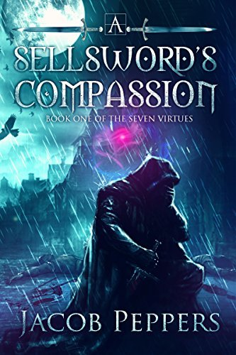Jacob Peppers - The Seven Virtues 1 - A Sellsword's Compassion