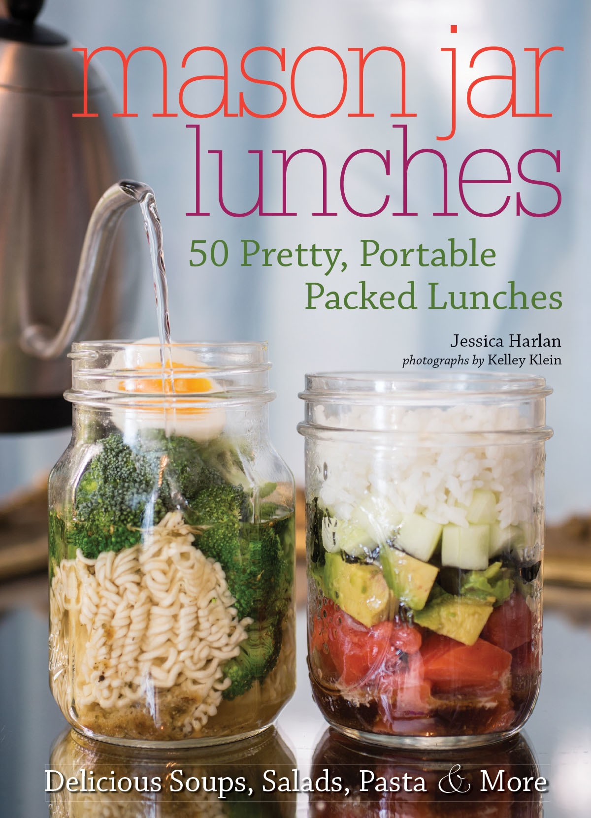 Mason Jar Lunches 50 Pretty, Portable Packed Lunches (Including) Delicious Soups, Salads, Pastas and More