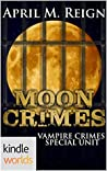 Moon Crimes (Vampire for Hire Kindle Worlds Novella; Vampire Crimes Special Unit Book 3)