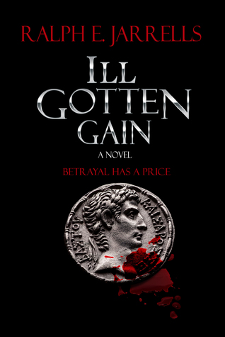 Ill Gotten Gain by Ralph E.  Jarrells