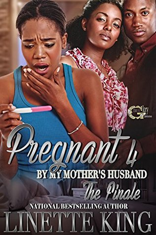 PREGNANT BY MY MOTHER'S HUSBAND 4 by Linette King