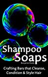 Homemade Shampoo Soaps: Crafting Cold Process Bars that Cleanse, Condition & Style Hair