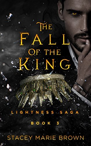 Stacey Marie Brown - Lightness Saga 3 - The Fall of the King
