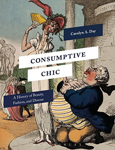 Consumptive Chic A History of Beauty, Fashion, and Disease