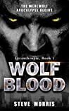 Wolf Blood: The Werewolf Apocalypse Begins (Lycanthropic, #1)