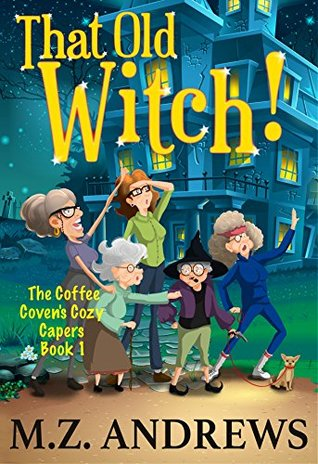 That Old Witch! by M.Z. Andrews
