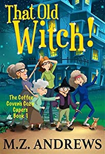 That Old Witch! (The Coffee Coven's Capers #1)