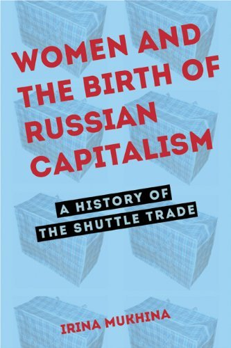 Women and the Birth of Russian Capitalism A History of the Shuttle Trade