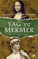 Yağ ve Mermer : Leonardo ve Michelangelo'nun Romanı