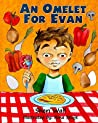 An Omelet For Evan: A Book of Breakfast Food Choices