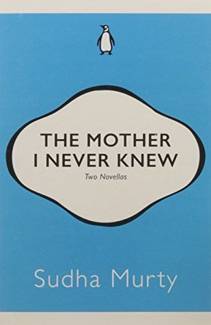 The Mother I Never Knew: Two Novellas by Sudha Murty