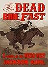 The Dead Ride Fast