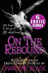 On the Rebound Box Set: A Collection of Erotic Short Stories