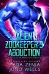 Alien Zookeeper's Abduction by Zara Zenia