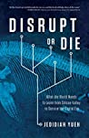 Disrupt or Die by Jedidiah Yueh