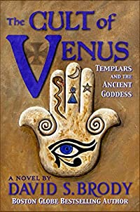 The Cult of Venus: Templars and the Ancient Goddess (Templars in America Book 7)