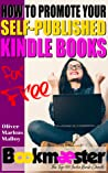 How to Promote Your Self-Published Kindle Books for Free (On Writing and Self-Publishing a Book, #1)
