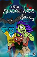 Into the Shadowlands (Monster or Die Book 2)