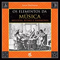 The Elements of Music: Melody, Rhythm, and Harmony by Jason