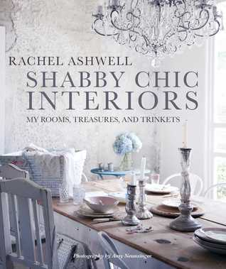 Shabby Chic Interiors: My Rooms, Treasures, and Trinkets