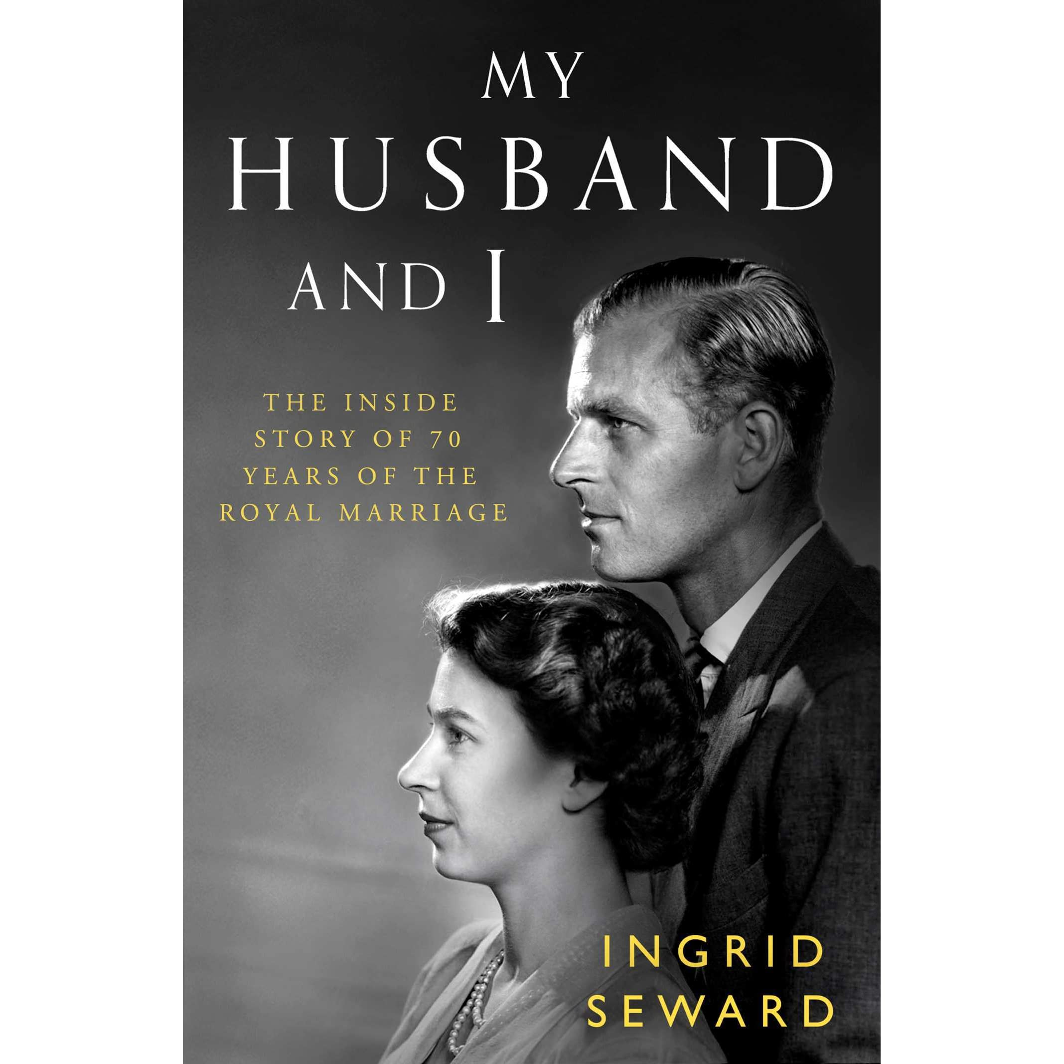 My Husband and I: The Inside Story of 70 Years of the Royal