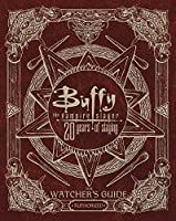 Buffy The Vampire Slayer 20 Years of Slaying: The Authorized Watchers Guide