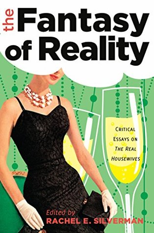 The Fantasy of Reality: Critical Essays on «The Real Housewives»