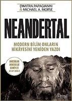 Neandertal: Modern Bilim Onların Hikâyesini Yeniden Yazdı