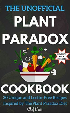 "The Unofficial Plant Paradox Cookbook: 30 Deliciously Simple Recipes Inspired by ""The Plant Paradox"""
