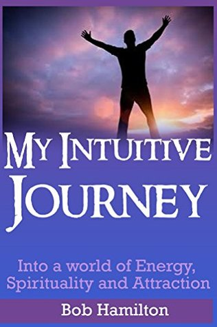 My Intuitive Journey: Into a World of Energy, Spirituality, and Attraction