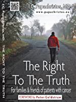 The Right To The Truth: For families and friends of patients with cancer