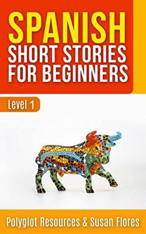 Spanish Short Stories for Beginners : Level 1 - FULL English