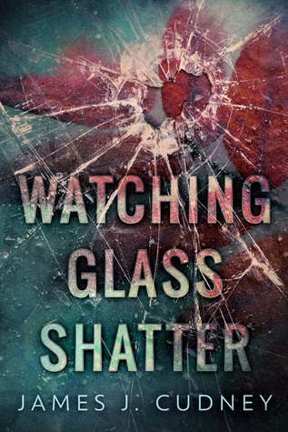 Watching Glass Shatter (Perceptions of Glass #1)