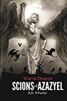 Scions of Azazyel: War in Heaven (Large Print Edition)