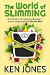 The World Of Slimming: The World Of Slimming: One man's true life experience of going on a diet and losing weight with Slimming World